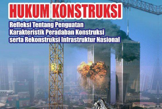 Buku : HUKUM KONSTRUKSI, Refleksi Tentang Penguatan Karakteristik Peradaban Konstruksi Serta Rekonstruksi Infrastruktur Nasional